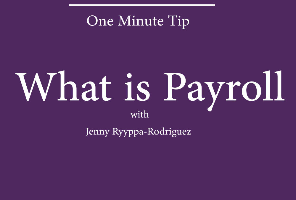 What is Payroll in one minute with Jenny Ryyppa-Rodriguez